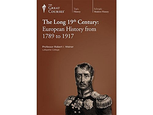 The Great Courses: The Long 19th Century: European History from 1789 to 1917 by The Great Courses  Teaching Company