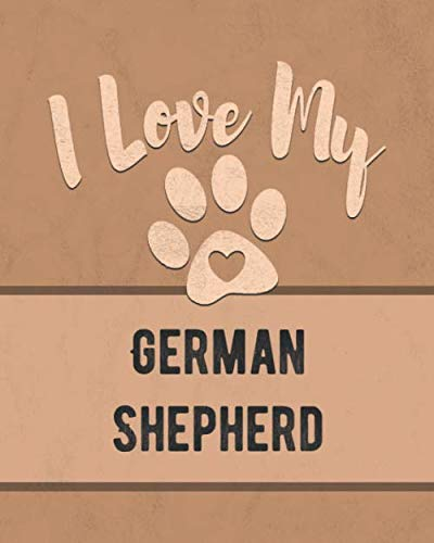 (I Love My German Shepherd Dog: For the Pet You Love, Track Vet, Health, Medical, Vaccinations and More in this Book)