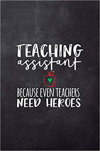 awesome to show appreciation for employee or boss Teaching Assistant Notebook: Ruled 110 Pages 6x9 Funny Notebook for teachers cool gag gift for the school staff cute and nice journals to write in