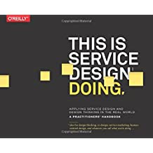 This Is Service Design Doing: Applying Service Design Thinking in the Real World: A Practitioners' Handbook