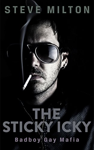 The Sticky Icky (Badboy Gay Mafia Book 2)