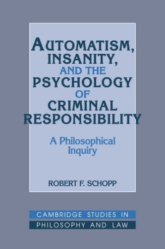 Automatism, Insanity, and the Psychology of Criminal Responsibility: A Philosophical Inquiry (Cambridge Studies in Philo