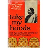 Take My Hands: The Remarkable True Story of Dr. Mary Verghese