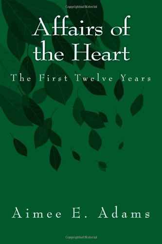 Affairs of the Heart: The First Twelve Years