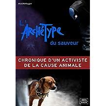 Chronique d'un activiste de la cause animale: L'archétype du sauveur (Docs Arca) (French Edition)