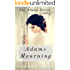 Adams Mourning: A Christian Historical Romance (The Adams Series Book 1)