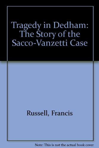 Tragedy in Dedham;: The story of the Sacco-Vanzetti case