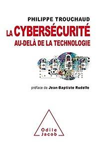 La cybersécurité au-delà de la technologie: Commet mieux gérer ses risques pour mieux investir par Philippe Trouchaud