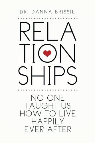 Relationships: No One Taught Us How to Live Happily Ever After