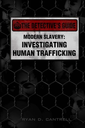 Modern Slavery: Investigating Human Trafficking (The Detective's Guide)