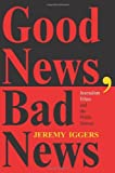 img - for Good News, Bad News: Journalism Ethics And The Public Interest (Critical Studies in Communication and in the Cultural Indust) by Jeremy Iggers (1999-09-03) book / textbook / text book