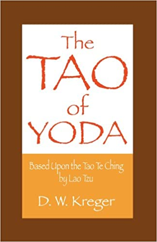 The Tao Of Yoda Based Upon The Tao Te Ching By Lao Tzu D W