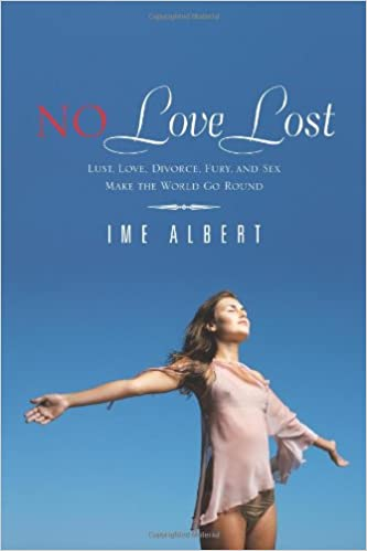 No Love Lost: Lust, Love, Divorce, Fury, and Sex Make the World Go Round