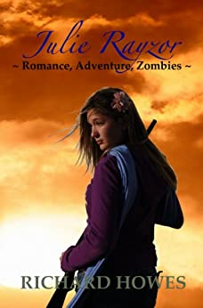 Julie Rayzor ~ Romance, Adventure, Zombies ~ (Julie Rayzor Zombie War Series Book 1) by [Howes, Richard]
