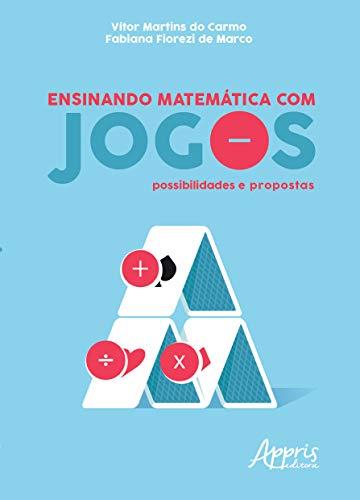 Ensinando Matemática com Jogos. Possibilidades e Propostas