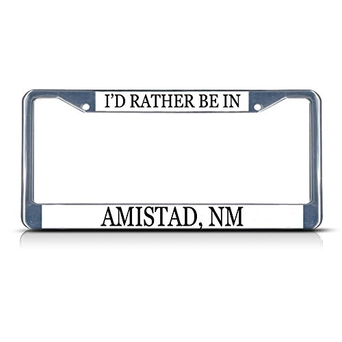 Sign Destination Metal Insert License Plate Frame I'd Rather Be in Amistad, Nm Style A Weatherproof Car Accessories Chrome 2 Holes Solid Insert Set of 2