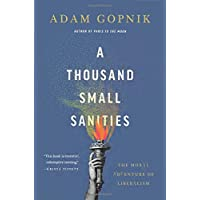 A Thousand Small Sanities: The Moral Adventure of Liberalism