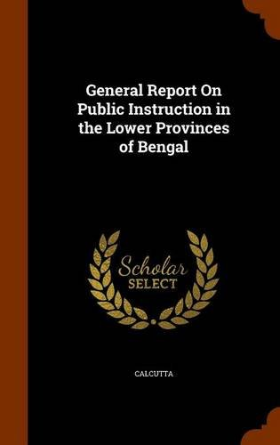 Download General Report On Public Instruction in the Lower Provinces of Bengal PDF