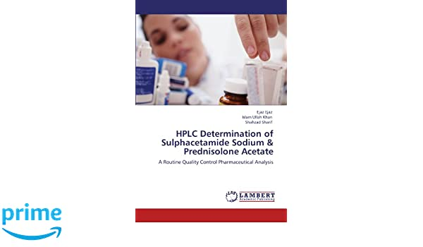 HPLC Determination of Sulphacetamide Sodium & Prednisolone Acetate: Amazon.es: Ejaz Ejaz, Islam Ullah Khan, Shahzad Sharif: Libros en idiomas extranjeros
