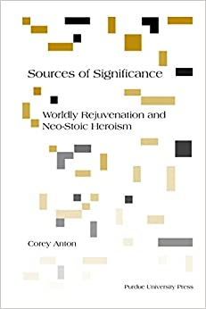 Sources of Significance: Worldly Rejuvenation and Neo-Stoic Heroism (Philosophy/Communication)
