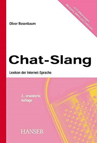 Chat-Slang: Lexikon der Internet-Sprache 3., erweiterte Auflage