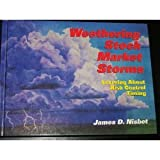 Weathering Stock Market Storms : Learning about Risk Control Timing, Nisbet, James D., 0964013908