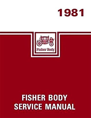 1981 CHEVROLET, BUICK, CADILLAC, PONTIAC, OLDSMOBILE GM FISHER BODY REPAIR SHOP & SERVICE MANUAL - COVERS All 1981 Models Except Corvette - CHEVY OLDS 81