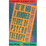 We've Had a Hundred Years of Psychotherapy - and the World's Getting Worse, Hillman, James and Ventura, Michael, 0062504096
