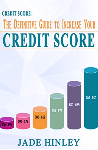 Credit Score: The Definitive Guide To Increase Your Credit Score