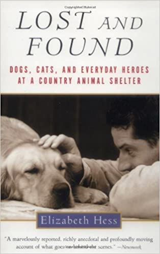 Lost And Found Dogs Cats And Everyday Heroes At A Country Animal Shelter Hess Elizabeth 9780156012881 Amazon Com Books