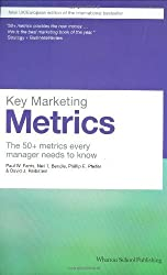 Key Marketing Metrics: The 50+ Metrics Every Manager Needs to Know (Financial Times Series) by Farris. Paul W. ( 2008 ) Paperback