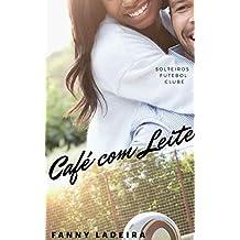 Café com Leite (Solteiros Futebol Clube Livro 10)