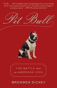 Pit Bull: The Battle over an American Icon by [Dickey, Bronwen]