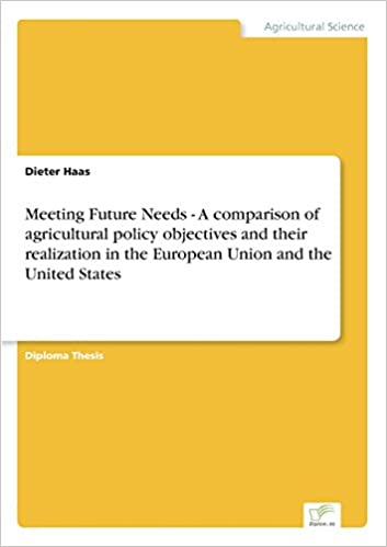 Book Meeting Future Needs - A comparison of agricultural policy objectives and their realization in theEuropean Union and the United States