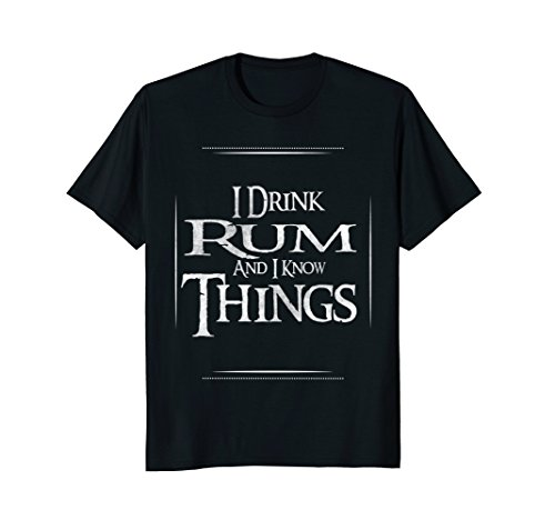 I drink Rum and I know things Shirt - Funny Drinking (Black Drinks Rum)