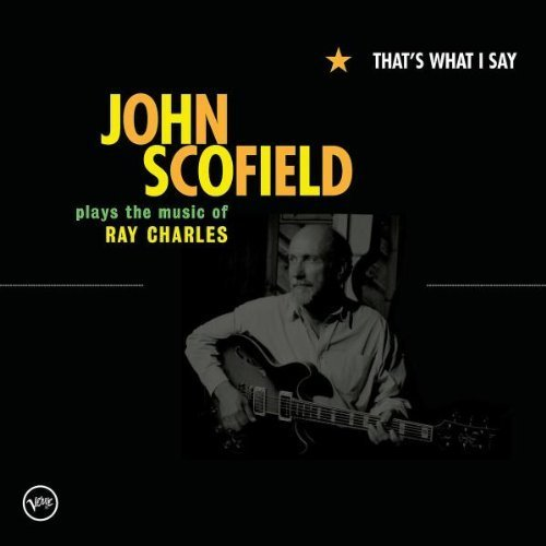 That's What I Say: John Scofield Plays Ray Charles by Scofield ...