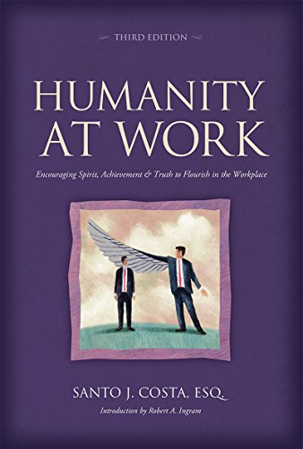 Humanity at Work - 3rd Edition: Encouraging Spirit, Achievement & Truth to Flourish in the Workplace