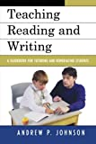 Teaching Reading and Writing, Andrew P. Johnson, 1578868432
