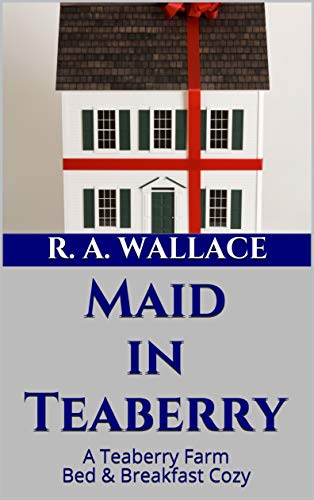 Maid in Teaberry (A Teaberry Farm Bed & Breakfast Cozy Book 7) by [Wallace, R. A.]