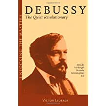 Debussy - The Quiet Revolutionary: Unlocking the Masters Series, No. 13
