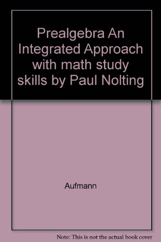 Prealgebra An Integrated Approach with math study skills by Paul Nolting
