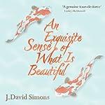 An Exquisite Sense of What Is Beautiful | J. David Simons