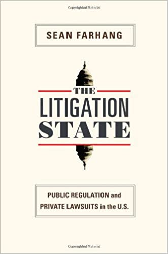 The Litigation State: Public Regulation and Private Lawsuits in the U.S. (Princeton Studies in American Politics: Historical, International, and Comparative Perspectives)