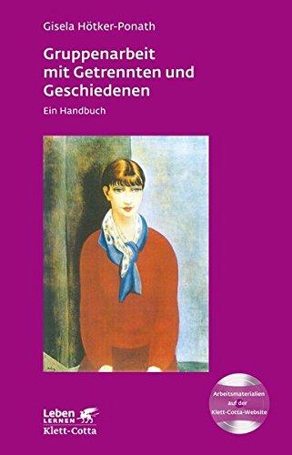 Gruppenarbeit mit Getrennten und Geschiedenen: Ein Handbuch (Leben lernen)