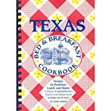 Texas Bed & Breakfast Cookbook: A Treasury of Favorite Recipes from 153 of the Most Famous Bed & Bre