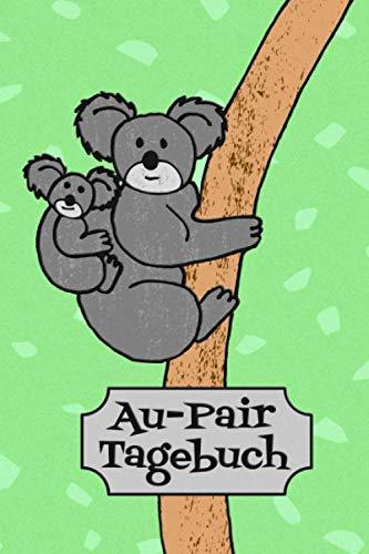 AU-Pair Tagebuch: Notizbuch zum Eintragen der Reiseerlebnisse in Australien I 124 Seiten blanko mit Inhaltsverzeichnis I Koalabären (German Edition) (Great Au Pair Usa)