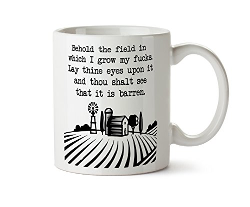 (Behold the Field in Which I Grow My Fucks. It is barren. Funny Gift Offensive Rude - Coffee Mug Cup 11 Ounce Tea (White))