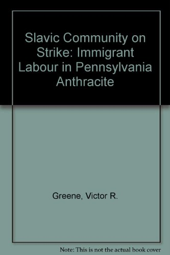 The Slavic Community on Strike: Immigrant Labor in Pennsylvania Anthracite