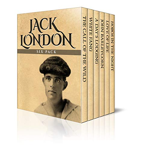 Jack London Six Pack – The Call of the Wild, White Fang, A Day's Lodging, John Barleycorn, Love of Life and Hobos in the Night (Illustrated)