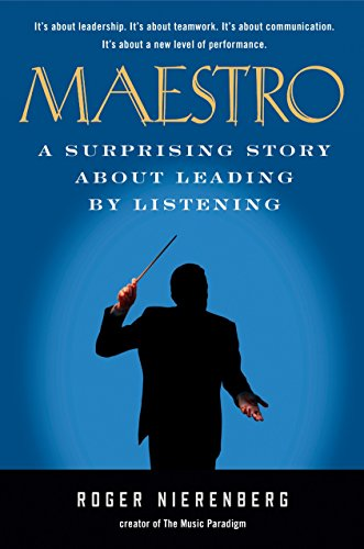 Maestro: A Surprising Story About Leading by Listening